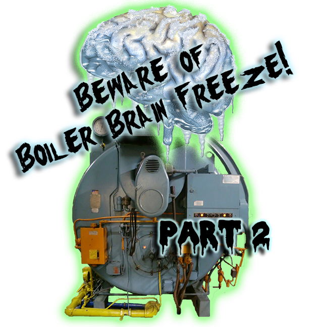 cold water in boiler causes brain freeze Part 2
